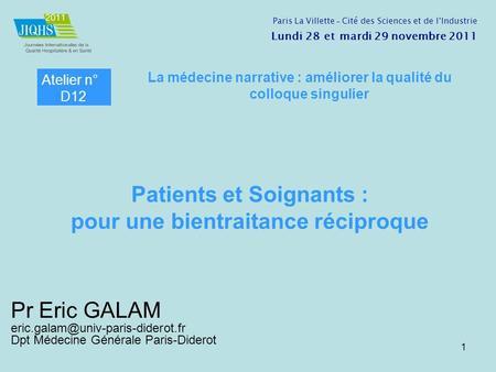 Pr Eric GALAM Dpt Médecine Générale Paris-Diderot 1 Atelier n° D12 La médecine narrative : améliorer la qualité du colloque.
