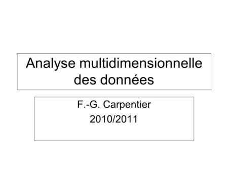 Analyse multidimensionnelle des données F.-G. Carpentier 2010/2011.
