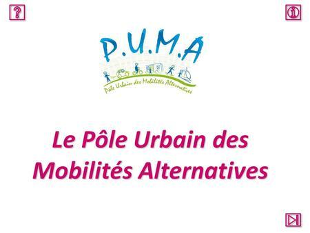P.U.M.A.- Le Pôle Urbain des Mobilités Alternatives.