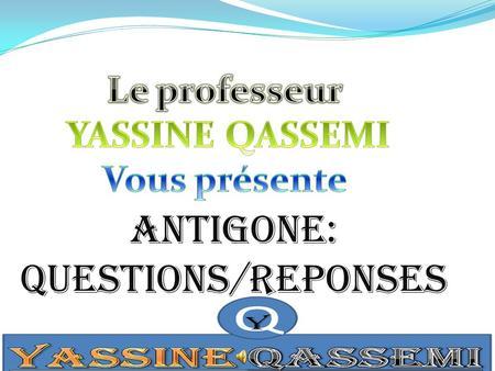 ANTIGONE: QUESTIONS/REPONSES. A quel moment de la pièce se situe le prologue ? Le prologue se situe au début de la pièce.