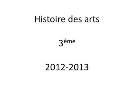 Histoire des arts 3 ème 2012-2013. SOMMAIRE Arts, états et pouvoirs……………… Arts, ruptures et continuités………. Art, techniques, expressions……… Art, espace,