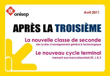 Avril 2011 La nouvelle classe de seconde des lycées denseignement général & technologique Le nouveau cycle terminal menant aux baccalauréats ES, L & S.