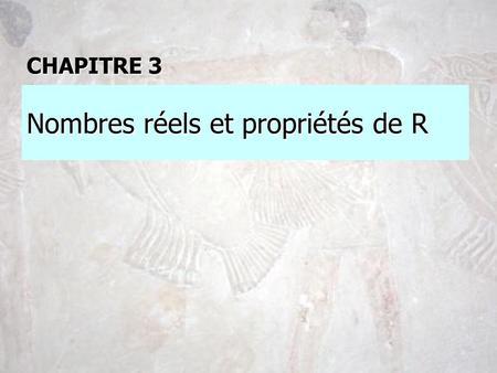 Nombres réels et propriétés de R CHAPITRE 3. Fractions : développements décimaux le point de vue « concret » (hérité de lenseignement primaire)