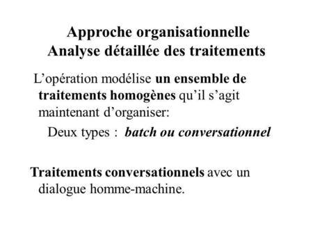 Approche organisationnelle Analyse détaillée des traitements Lopération modélise un ensemble de traitements homogènes quil sagit maintenant dorganiser: