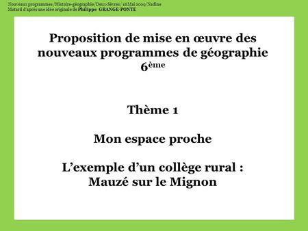 Nouveaux programmes /Histoire-géographie/Deux-Sèvres/ 18 Mai 2009/Nadine Motard daprès une idée originale de Philippe GRANGE-PONTE Proposition de mise.