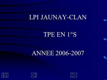 LPI JAUNAY-CLAN TPE EN 1°S ANNEE 2006-2007. Thèmes 06-07 Série scientifique Option sciences de la vie et de la TerreOption sciences de lingénieur Lhomme.