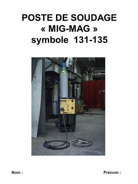 POSTE DE SOUDAGE «MIG-MAG» symbole 131-135 Nom: Prénom: