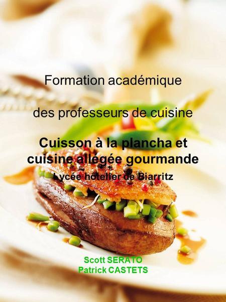 Formation académique des professeurs de cuisine Cuisson à la plancha et cuisine allégée gourmande Lycée hôtelier de Biarritz Scott SERATO Patrick CASTETS.