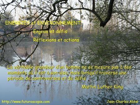 ENERGIES et ENVIRONNEMENT: Enjeux et défis Réflexions et actions  Abbé La véritable grandeur dun homme ne se mesure.