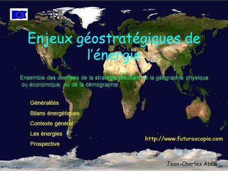 Enjeux géostratégiques de lénergie Généralités Bilans énergétiques Contexte général Les énergies Prospective Ensemble des données de la stratégie résultant.