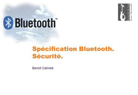 Spécification Bluetooth. Sécurité. Benoît Calmels.