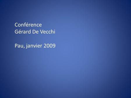 Conférence Gérard De Vecchi Pau, janvier 2009. Des situations-problèmes… pourquoi, comment… et dans toutes les disciplines ?