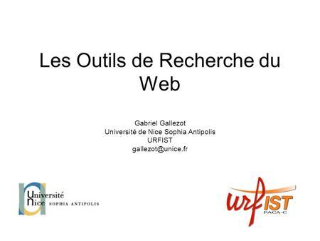 Les Outils de Recherche du Web Gabriel Gallezot Université de Nice Sophia Antipolis URFIST