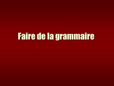 Faire de la grammaire. 2 Les connaissances dans les programmes? 3 Quelles activités ? 4 Comment concrètement organiser lenseignement de la grammaire ?