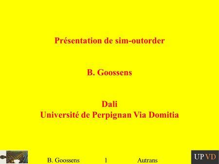 1 B. Goossens Autrans Présentation de sim-outorder B. Goossens Dali Université de Perpignan Via Domitia.