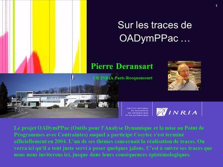 1 Chip User's Club, Paris 16/10/20081 Sur les traces de OADymPPac … Le projet OADymPPac (Outils pour l'Analyse Dynamique et la mise au Point de Programmes.