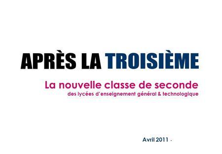 Avril 2011 - La nouvelle classe de seconde des lycées denseignement général & technologique.