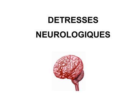 DETRESSES NEUROLOGIQUES. Troubles neurologiques Coma ? Score de Glasgow Examen neurologique complet 8 Évaluation.