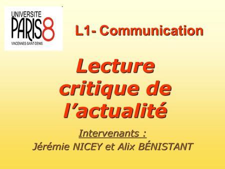 L1- Communication Lecture critique de lactualité Intervenants : Jérémie NICEY et Alix BÉNISTANT.