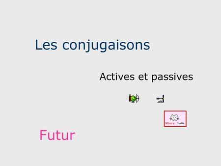 Les conjugaisons Actives et passives Futur. delebimus audies amabitis capiet legent.