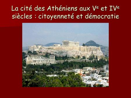 La cité des Athéniens aux Ve et IVe siècles : citoyenneté et démocratie.