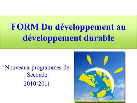 FORM Du développement au développement durable Nouveaux programmes de Seconde 2010-2011.