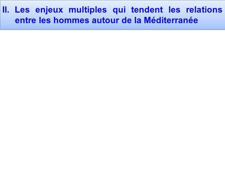 II. Les enjeux multiples qui tendent les relations entre les hommes autour de la Méditerranée.