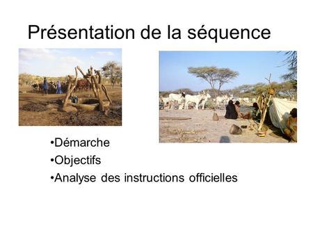 Présentation de la séquence Démarche Objectifs Analyse des instructions officielles.