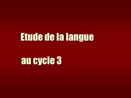 Etude de la langue au cycle 3. 2 Quelles connaissances? 3 Que doit savoir et savoir faire lélève en grammaire, conjugaison, orthographe et vocabulaire.