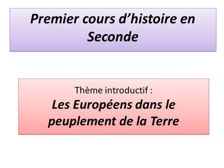Thème introductif : Les Européens dans le peuplement de la Terre Premier cours dhistoire en Seconde.