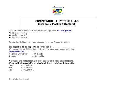 COMPRENDRE LE SYSTEME L.M.D. (Licence / Master / Doctorat) Les formations à luniversité sont désormais organisées en trois grades : la licence bac + 3.