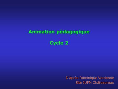 Animation pédagogique Cycle 2 Daprès Dominique Verdenne Site IUFM Châteauroux.