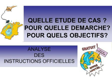 QUELLE ETUDE DE CAS ? POUR QUELLE DEMARCHE? POUR QUELS OBJECTIFS? ANALYSE DES INSTRUCTIONS OFFICIELLES.