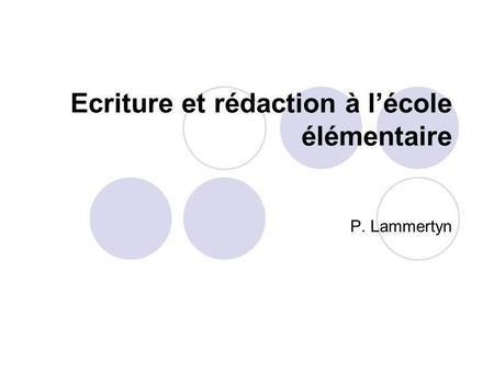 Ecriture et rédaction à lécole élémentaire P. Lammertyn.