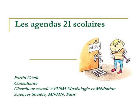 Les agendas 21 scolaires Fortin Cécile Consultante Chercheur associé à lUSM Muséologie et Médiation Sciences Société, MNHN, Paris.