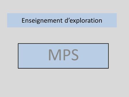 Enseignement dexploration MPS. Quest-ce que ça veut dire ? Méthodes et Pratiques Scientifiques Nos objectifs : Révéler les goûts et les aptitudes des.
