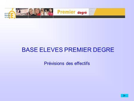 BASE ELEVES PREMIER DEGRE Prévisions des effectifs.