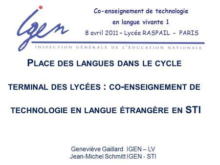 Geneviève Gaillard IGEN – LV Jean-Michel Schmitt IGEN - STI Co-enseignement de technologie en langue vivante 1 8 avril 2011 – Lycée RASPAIL - PARIS P LACE.