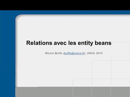 Relations avec les entity beans Michel Buffa UNSA