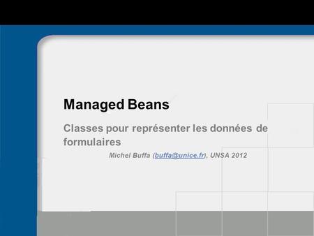 Managed Beans Classes pour représenter les données de formulaires Michel Buffa UNSA
