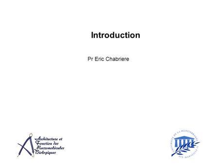 Introduction Pr Eric Chabriere. beaucoup de séquences, peu de fonction Nous sommes à lère post génomique Une macromolécule cest: Une séquence, une structure.