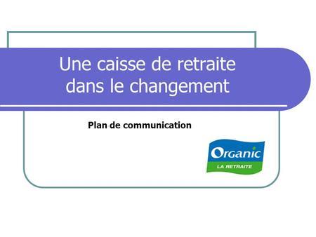 Une caisse de retraite dans le changement Plan de communication.