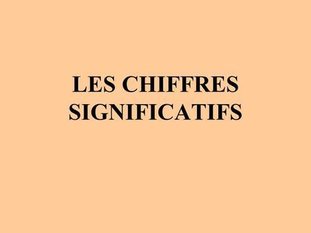 LES CHIFFRES SIGNIFICATIFS. Avant de commencer, lisez attentivement les consignes du document « Évaluation formative sur les chiffres significatifs ».