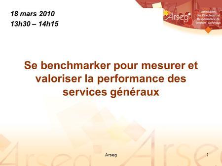 Association des Directeurs et Responsables de Services Généraux Arseg1 Se benchmarker pour mesurer et valoriser la performance des services généraux 18.