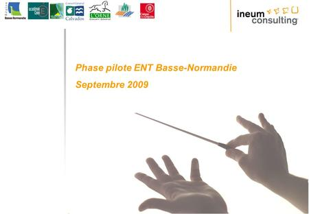 1 © Ineum Consulting 2009 Phase pilote ENT Basse-Normandie Septembre 2009.