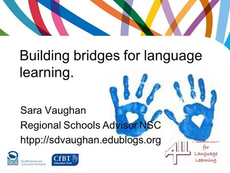 Building bridges for language learning.. Sara Vaughan Regional Schools Advisor NSC htpp://sdvaughan.edublogs.org.
