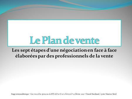 Les sept étapes dune négociation en face à face élaborées par des professionnels de la vente Stage interacadémique Les nouvelles épreuves de BTS AM et.