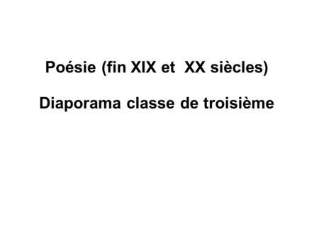 Poésie (fin XIX et XX siècles) Diaporama classe de troisième.
