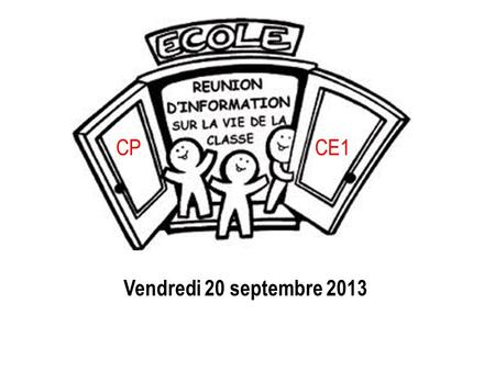 Vendredi 20 septembre 2013 CPCE1. 1)Présentation Des enseignantes De lécole De la classe Du matériel utilisé Des appréciations / des évaluations Des dispositifs.