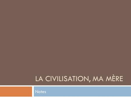 LA CIVILISATION, MA MÈRE Notes. Chapitre 1 On est introduit aux personnages principaux: Driss (lauteur et le fils le plus jeune), Nagib (le fils le plus.